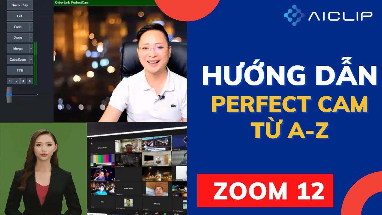 [ ZOOM 12.P3 ] Hướng dẫn sử dụng Perfect Cam từ A-Z | AiClip |
