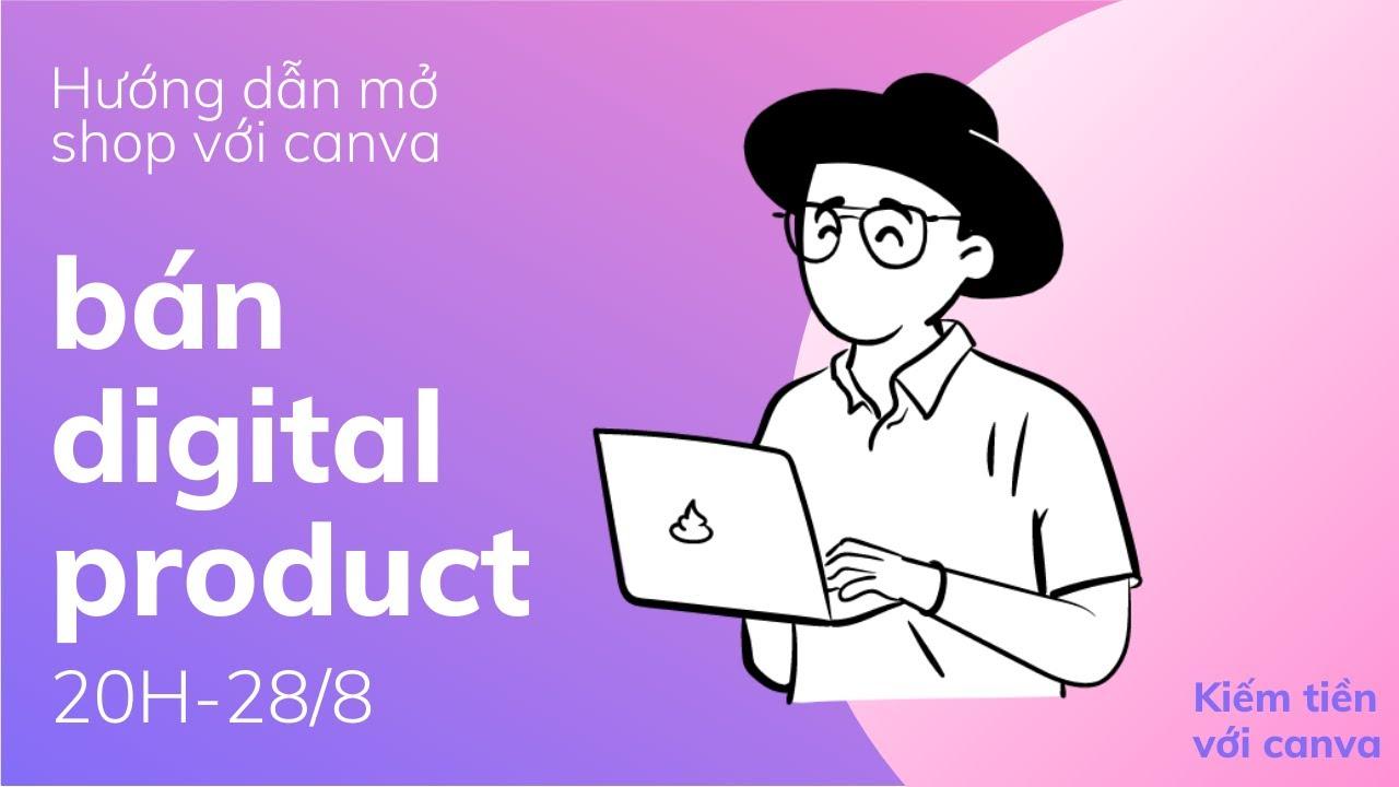 Hướng dẫn mở shop bán digital product ( Sản phẩm số ) với Canva - Template , ảnh , video