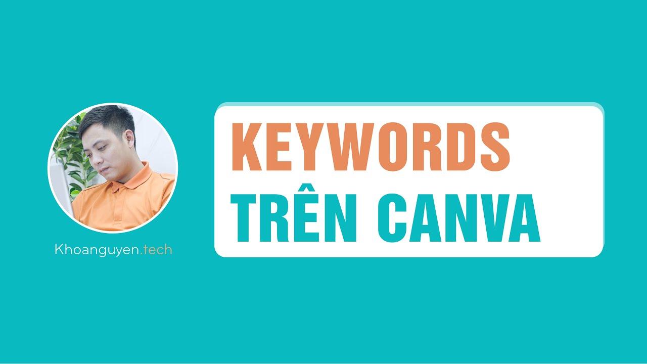 Hướng dẫn sử dụng Keyword trên Canva | Mẹo và Thủ thuật canva