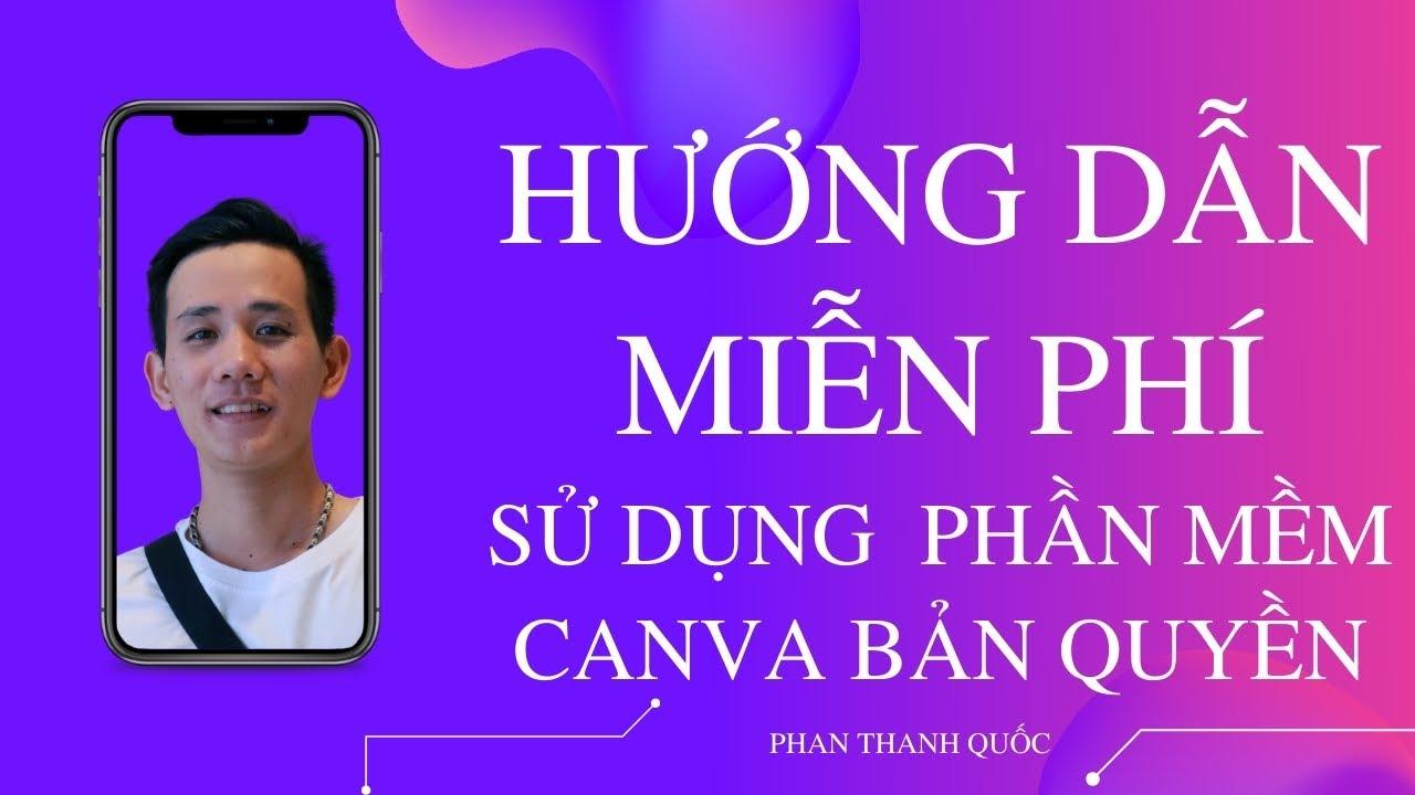 HƯỚNG DẪN SỬ DỤNG CANVA (BẢN QUYỀN)  PRO MIỄN PHÍ TRỌN ĐỜI / PHAN THANH QUỐC