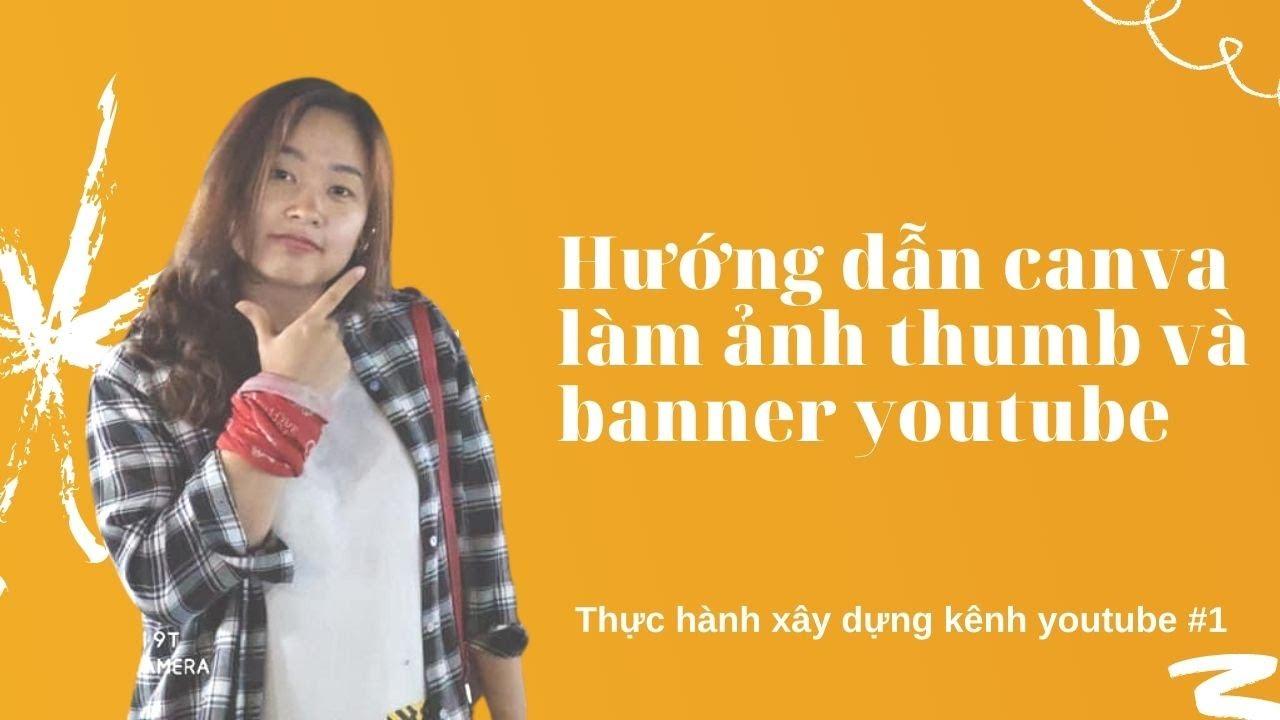Hướng dẫn sử dụng canva làm ảnh thumbnail và banner youtube    THỰC HÀNH XÂY DỰNG KÊNH YOUTUBE #1