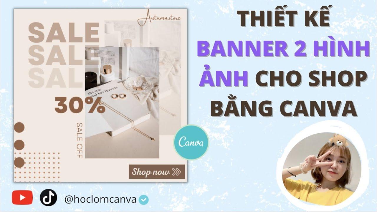 [CANVA TRICKS AND TIPS] THIẾT KẾ BANNER 2 HÌNH ẢNH CHO SHOP SIÊU NHANH BẰNG CANVA | BANNER IN CANVA