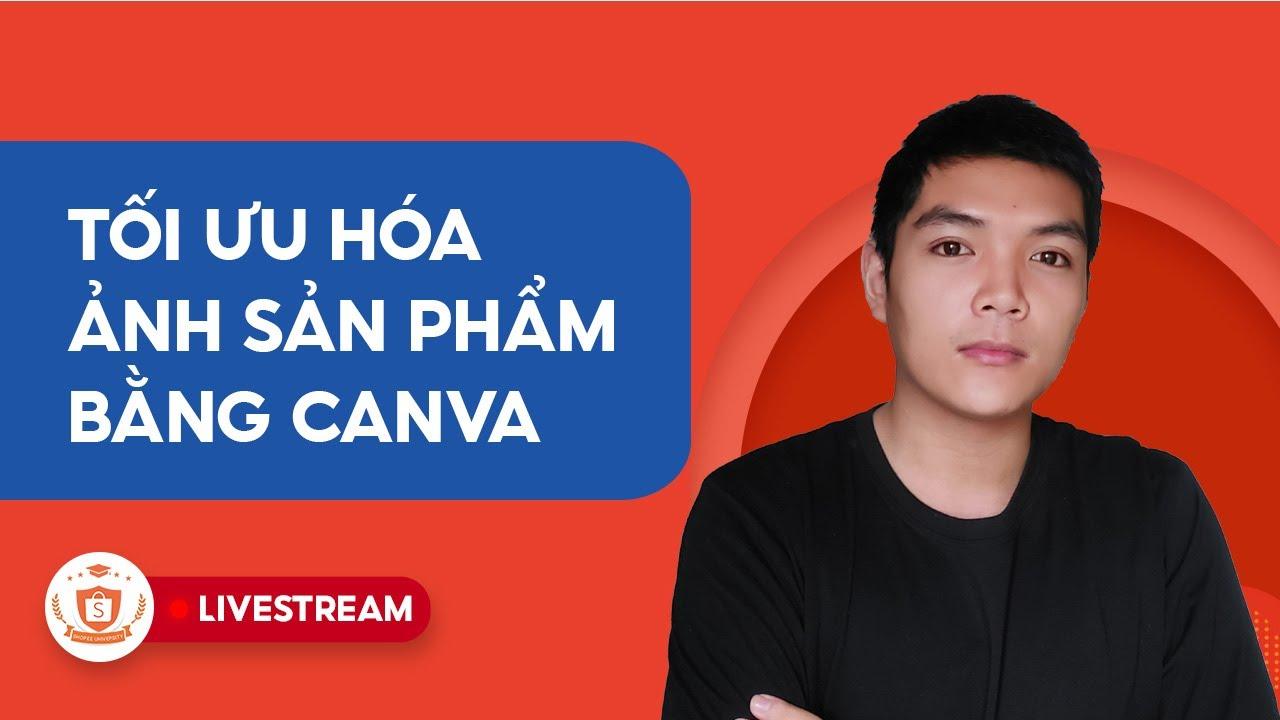 Tối Ưu Hóa Ảnh Sản Phẩm Bằng Canva | Shopee Uni Livestream