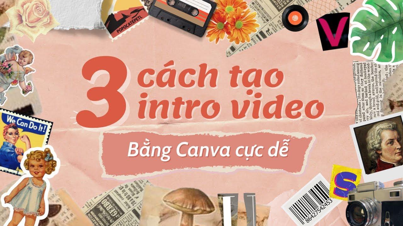 3 CÁCH TẠO VIDEO INTRO BẰNG CANVA CỰC DỄ| Hướng dẫn Canva video