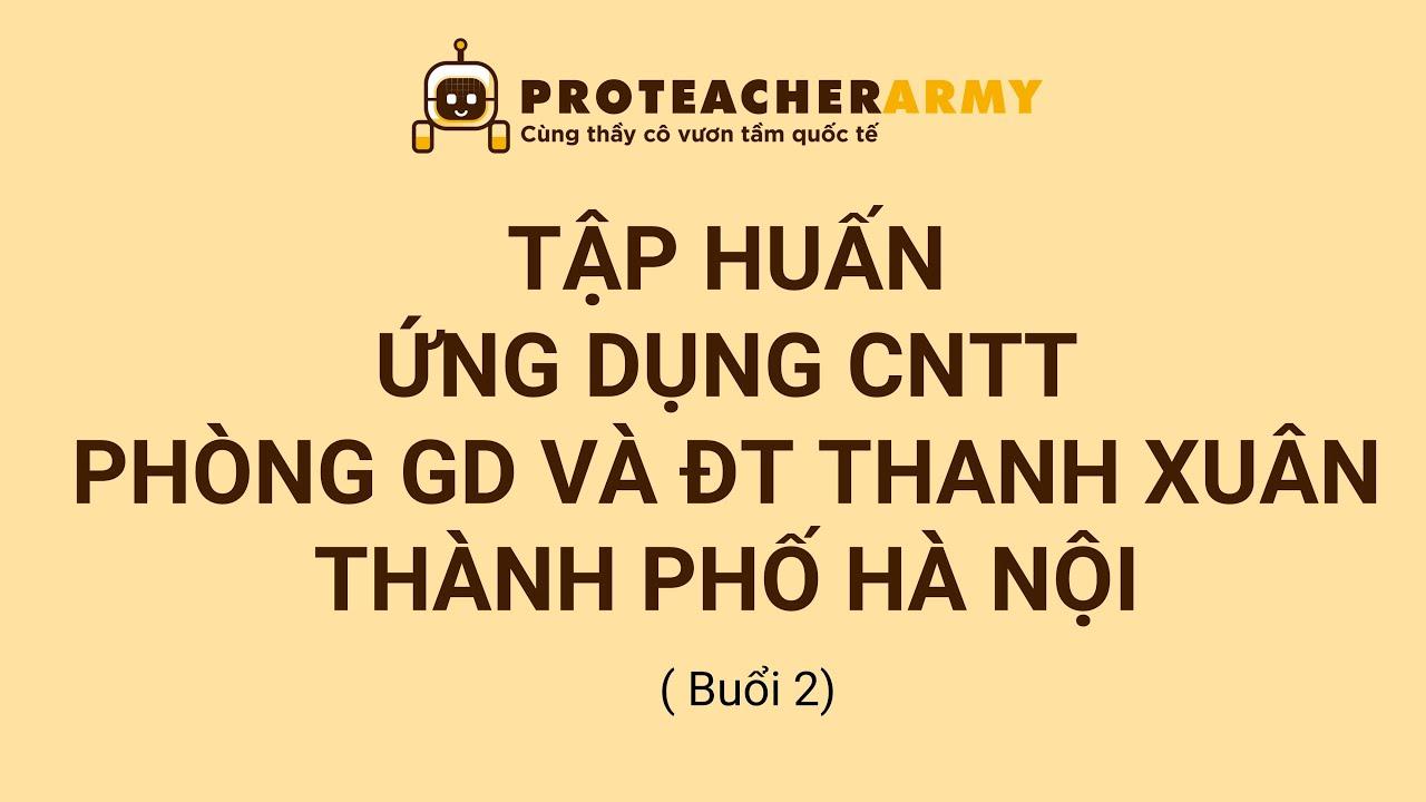 Tập huấn Phòng GD và ĐT Quận Thanh Xuân Hà Nội ( Buổi 2 )