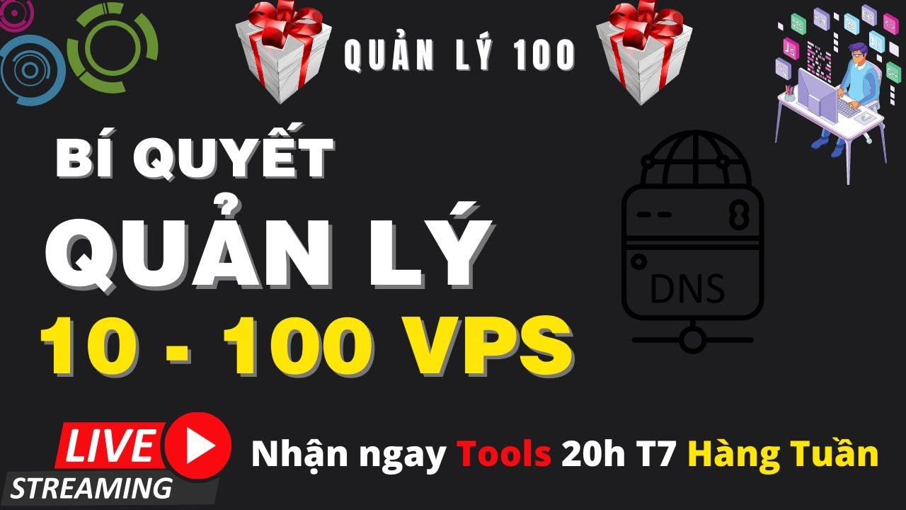 Bí Quyết Quản lý nhiều Con VPS hiệu quả Nhất Hiện Nay - Huynh Van Thanh Quan?